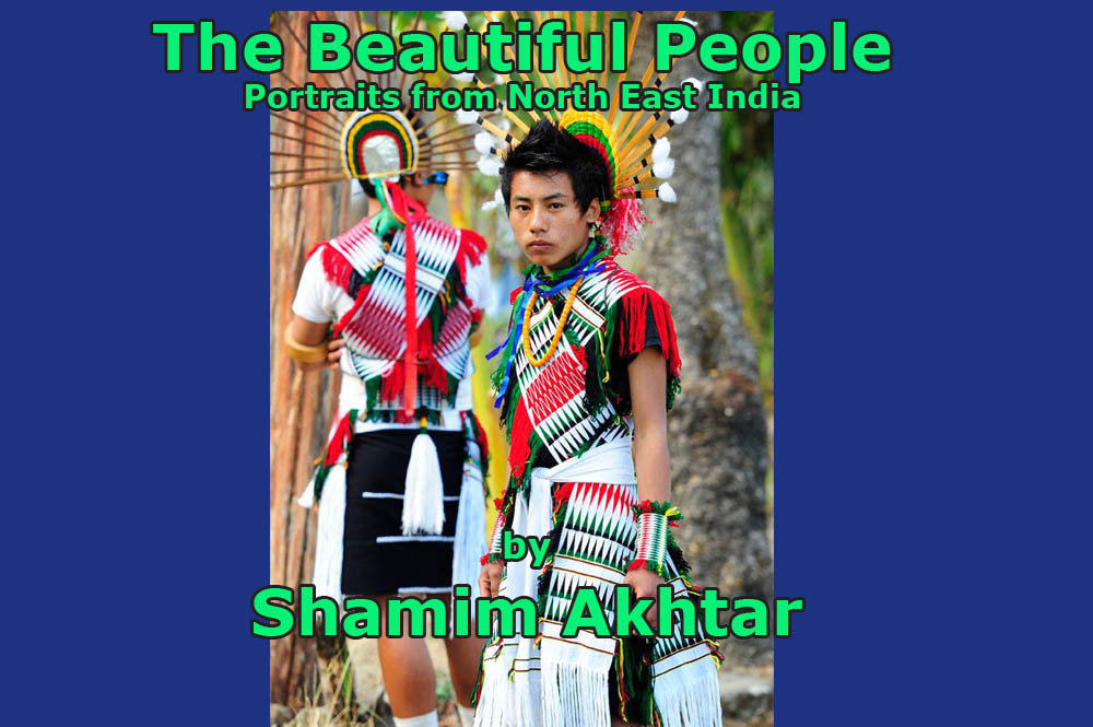 'The Beautiful People'- portraits from North East India,